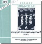 Cahiers De L'Evangile N.121 ; Mon Dieu Pourquoi M' As-Tu Abandonné ? Le Psaume 22 - Couverture - Format classique