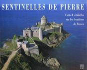 Sentinelles De Pierre ; Forts Et Citadelles Sur Les Frontieres De France - Intérieur - Format classique