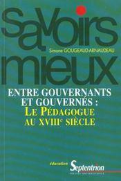 Entre Gouvernants Et Gouvernes ; Le Pedagogue Au Xviii Siecle - Intérieur - Format classique