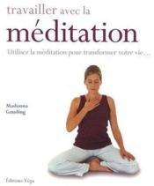 Travailler avec la méditation ; utilisez la médiation pour transformer votre vie... - Couverture - Format classique