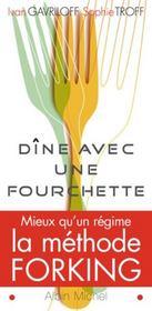Dine Avec Une Fourchette ; Mieux Qu'Un Regime, La Methode Forking - Intérieur - Format classique