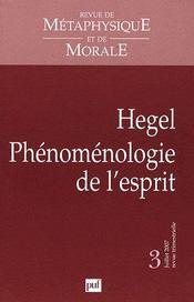 REVUE DE METAPHYSIQUE ET DE MORALE N.2007/3 ; Hegel, phénoménologie de l'esprit - Intérieur - Format classique