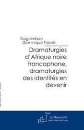 Dramaturgies d'afrique noire francophone, dramaturgies des identites en devenir - Couverture - Format classique
