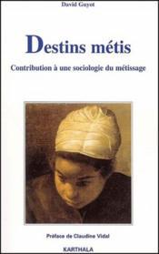 Destins métis ; contribution à une sociologie du métissage - Couverture - Format classique