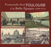 Promenade dans Toulouse à la belle époque (1890-1914) - Couverture - Format classique