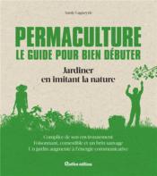 Permaculture ; le guide pour bien débuter ; jardiner en imitant la nature - Couverture - Format classique