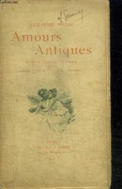 Amours Antiques - La Rome Classique Amoureuse D'Apres Ovide - Tibulle - Lucrece - Properce - Couverture - Format classique