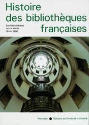 Histoire des bibliothèques françaises ; les bibliothèques au XX siècle (1914-1990) - Couverture - Format classique