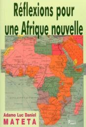 Reflexions Pour Une Afrique Nouvelle - Couverture - Format classique