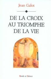 De la croix au triomphe de la vie - Couverture - Format classique