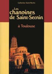 Les Chanoines De Saint-Sernin A Toulouse - Couverture - Format classique