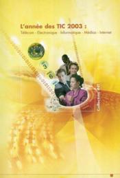 L'annee des tic 2003 ; telecom electronique informatique medias internet - Couverture - Format classique