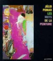 Julio pomar -les mots de la peinture - Couverture - Format classique
