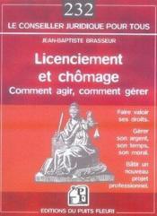 Licenciement et chômage ; comment agir, comment gérer, faire valoir ses droits, gérer son argent - Couverture - Format classique