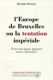 L'europe de bruxelles ou la tentation imperiale. pouvons-nous ignorer notre histoire ? - Couverture - Format classique