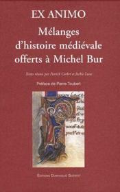 Ex animo ; mélanges d'histoire médiévale offerts à Michel Bur - Couverture - Format classique