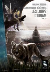 Les chroniques hérétiques T.1 ; les loups d'Uriam - Couverture - Format classique