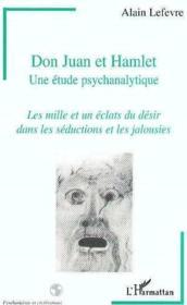 Don Juan et Hamlet ; une étude psychanalytique ; les mille et un éclats du désir dans les séductions et les jalousies - Couverture - Format classique