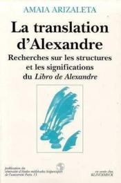 La Translation D'Alexandre . Recherches Sur Les Structures Et Les Sig Nifications Du Libro De Alexan - Couverture - Format classique
