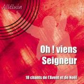 Oh! viens Seigneur ; 18 chants de l'Avent et de Noël - Couverture - Format classique