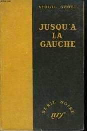 Jusqu'A La Gauche. ( The Dead Tree Gives No Shelter). Collection : Serie Noire Sans Jaquette N° 32 - Couverture - Format classique