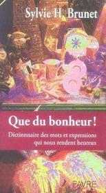 Dictionnaire du bonheur ; les mots et expressions qui rendent heureux - Intérieur - Format classique