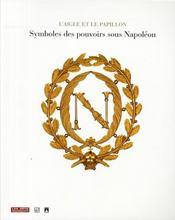 L'AIGLE ET LE PAPILLON. Symboles du pouvoir sous Napoléon 1800-1815 - Intérieur - Format classique