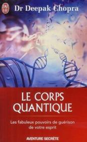 Le corps quantique ; le fabuleux pouvoirs de guérison de votre esprit - Couverture - Format classique