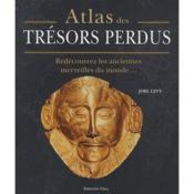 Atlas des trésors perdus ; redécouvrez les anciennes merveilles du monde... - Couverture - Format classique