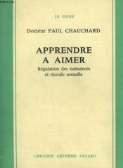 Apprendre A Aimer. Regulation Des Naissances Et Morale Sexuelle. - Couverture - Format classique