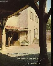 La Maison Natale du Saint Cure d'Ars à Dardilly - Couverture - Format classique