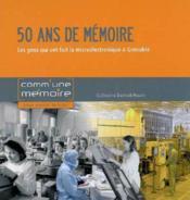 50 ans de mémoire ; les gens qui ont fait la microélectronique à Grenoble - Couverture - Format classique