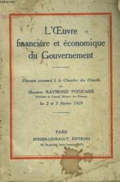L'OEUVRE ECONOMIQUE ET FINANCIERE DU GOUVERNEMENT. Discours prononcé à la chambre des députés par M. Raymond Poincaré, Président du Conseil, Ministre des Finances, les 2 et 3 février 1928. - Couverture - Format classique