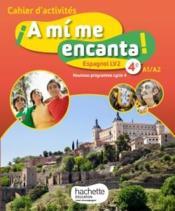 A MI ME ENCANTA ; espagnol ; cycle 4 ; 4e ; LV2 ; cahier d'activités (édition 2017) - Couverture - Format classique