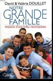 Notre grande famille ; histoire d'une tribu recomposée - Couverture - Format classique