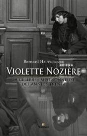 Violette Nozière ; la célèbre empoisonneuse des années trente - Couverture - Format classique