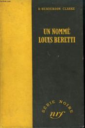 Un Nomme Louis Beretti. ( Louis Beretti). Collection : Serie Noire Sans Jaquette N° 34 - Couverture - Format classique