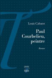 Paul Courbelieu, peintre - Couverture - Format classique