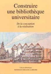 Construire une bibliothèque universitaire ; de la conception à la réalisation - Couverture - Format classique