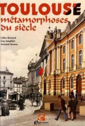 Toulouse, Metamorphoses Du Siecle - Couverture - Format classique