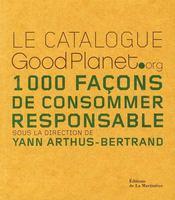 Le catalogue goodplanet.org ; 1000 façons de consommer responsable - Intérieur - Format classique