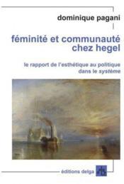 Féminité et communauté chez Hegel ; le rapport de l'esthétique au politique dans le système - Couverture - Format classique