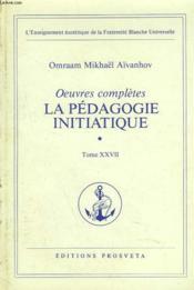 OEUVRES COMPLETES. TOME 27. LA PEDAGOGIE INITIATIQUE. 1e PARTIE. - Couverture - Format classique