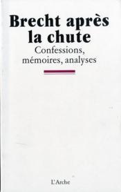 Brecht après la chute ; confessions, mémoires, analyses - Couverture - Format classique