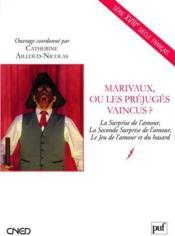 Marivaux, ou les préjugés vaincus ? la surprise de l'amour, la seconde surprise de l'amour, le jeu de l'amour et du hasard - Couverture - Format classique