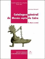 Catalogue général du musée copte du Caire t.1 ; objets en métal - Couverture - Format classique