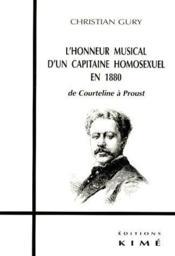 L'honneur musical d'un capitaine homosexuel en 1880 ; de Courteline à Proust - Couverture - Format classique