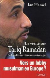 La verite sur tariq ramadan ; sa famille, ses réseaux, sa stratégie - Intérieur - Format classique
