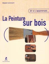 Et Si J'Apprenais T.6 ; La Peinture Sur Bois - Couverture - Format classique