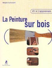 Et Si J'Apprenais T.6 ; La Peinture Sur Bois - Intérieur - Format classique